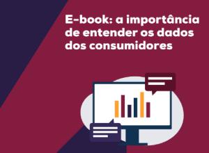 Dados dos clientes - Ebook: a importância de entender os dados dos consumidores.